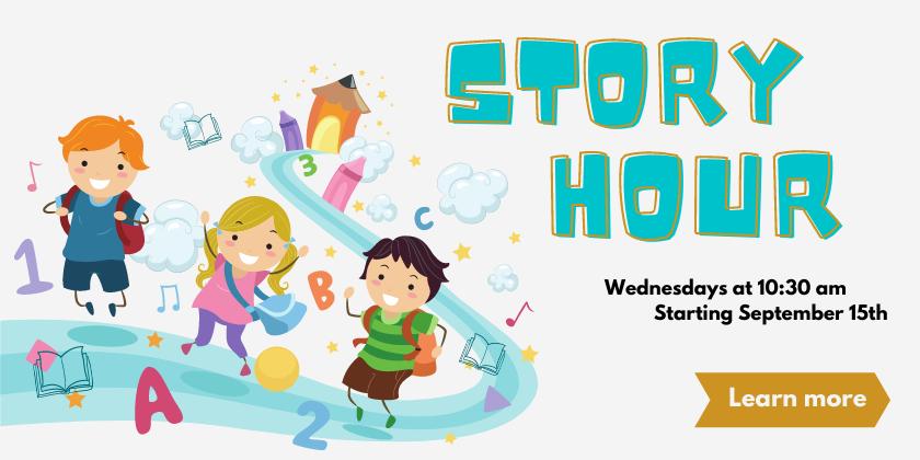 Story Hour - Wednesdays at 10:30 starting Sept 15